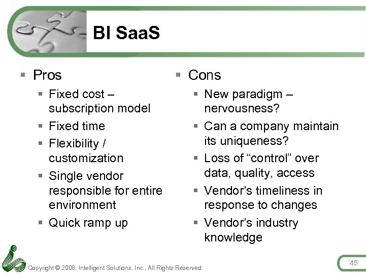 BI Saa. S § Pros § Fixed cost – subscription model § Fixed time