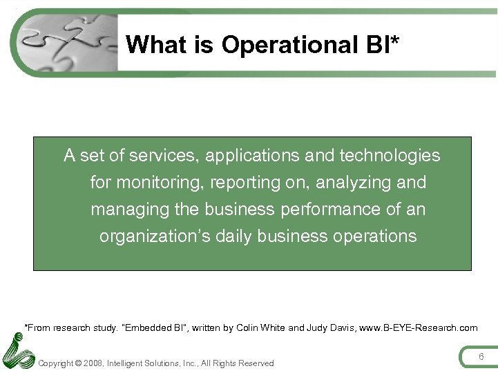 What is Operational BI* A set of services, applications and technologies for monitoring, reporting