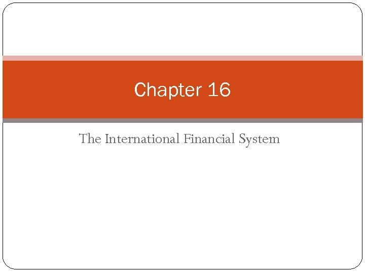 Chapter 16 The International Financial System