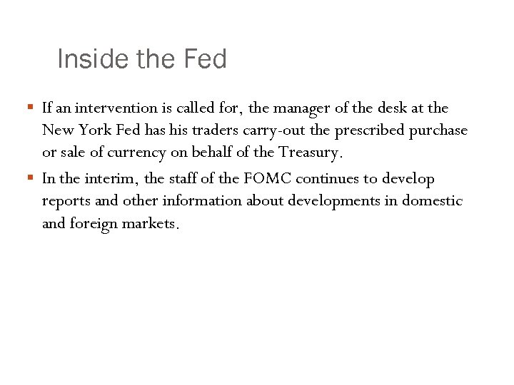 Inside the Fed § If an intervention is called for, the manager of the