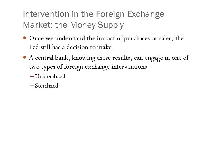 Intervention in the Foreign Exchange Market: the Money Supply Once we understand the impact