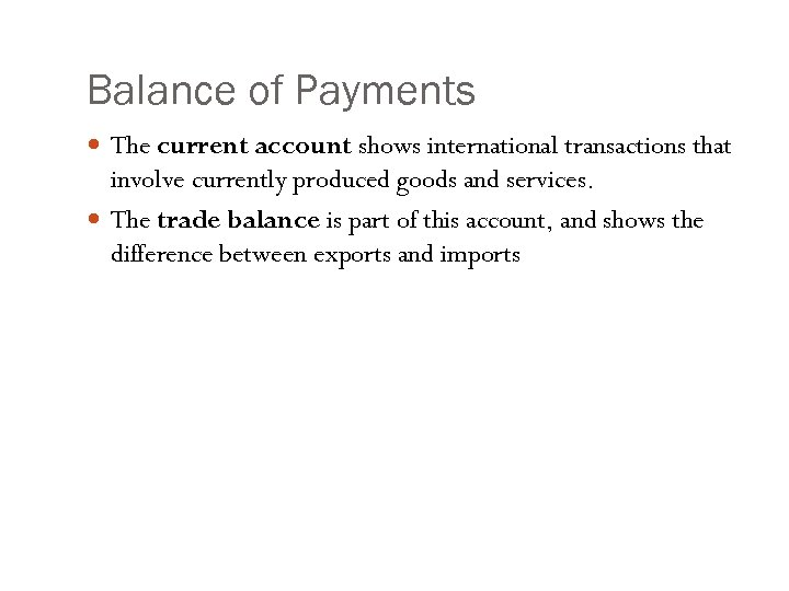 Balance of Payments The current account shows international transactions that involve currently produced goods