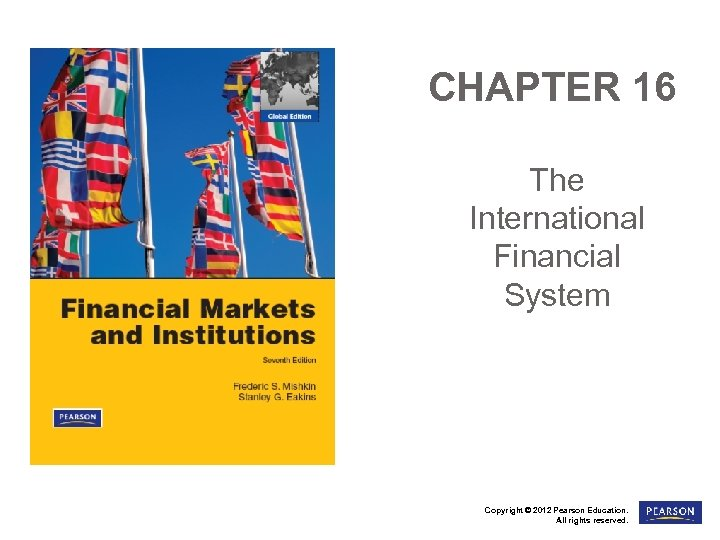 CHAPTER 16 The International Financial System Copyright © 2012 Pearson Education. All rights reserved.