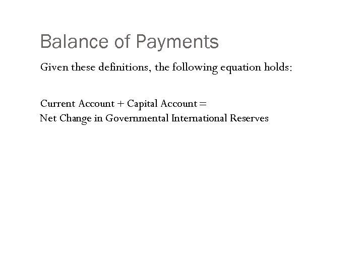Balance of Payments Given these definitions, the following equation holds: Current Account + Capital