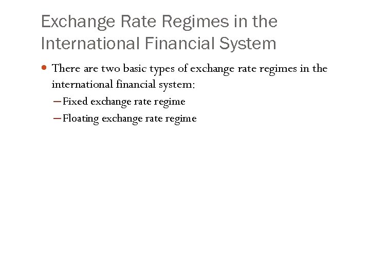Exchange Rate Regimes in the International Financial System There are two basic types of