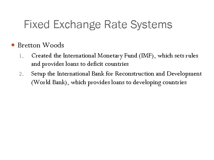 Fixed Exchange Rate Systems Bretton Woods 1. Created the International Monetary Fund (IMF), which