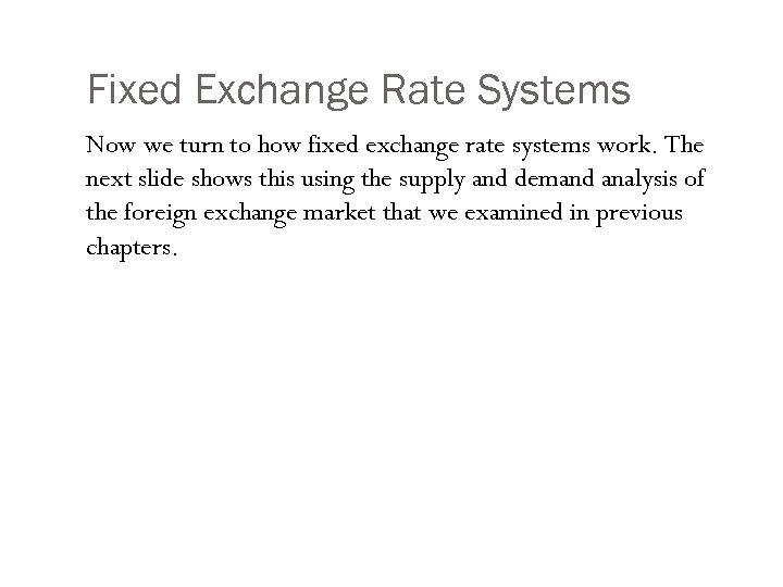 Fixed Exchange Rate Systems Now we turn to how fixed exchange rate systems work.