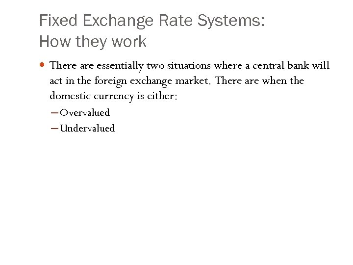 Fixed Exchange Rate Systems: How they work There are essentially two situations where a