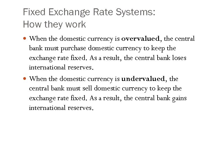 Fixed Exchange Rate Systems: How they work When the domestic currency is overvalued, the