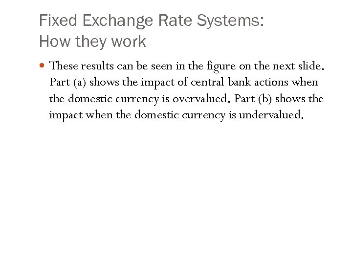 Fixed Exchange Rate Systems: How they work These results can be seen in the