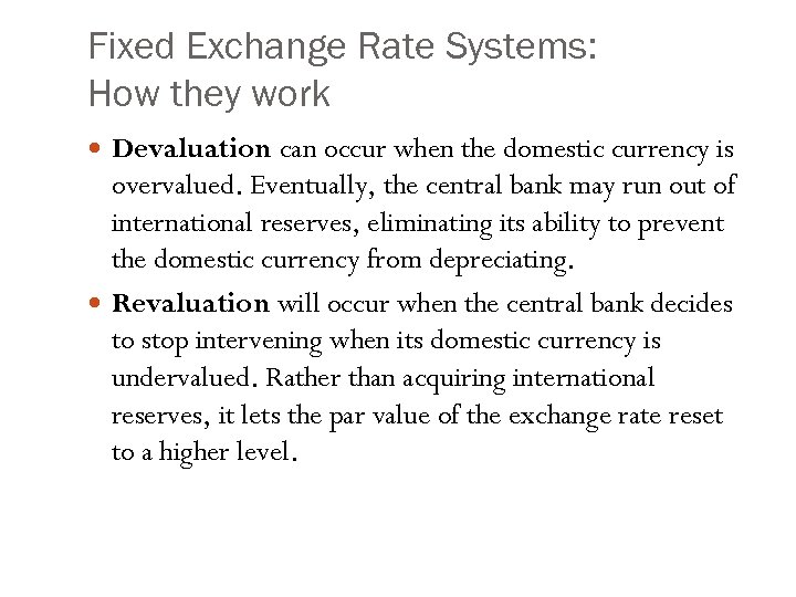 Fixed Exchange Rate Systems: How they work Devaluation can occur when the domestic currency
