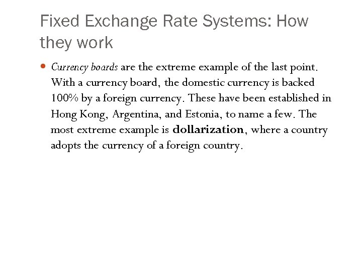 Fixed Exchange Rate Systems: How they work Currency boards are the extreme example of