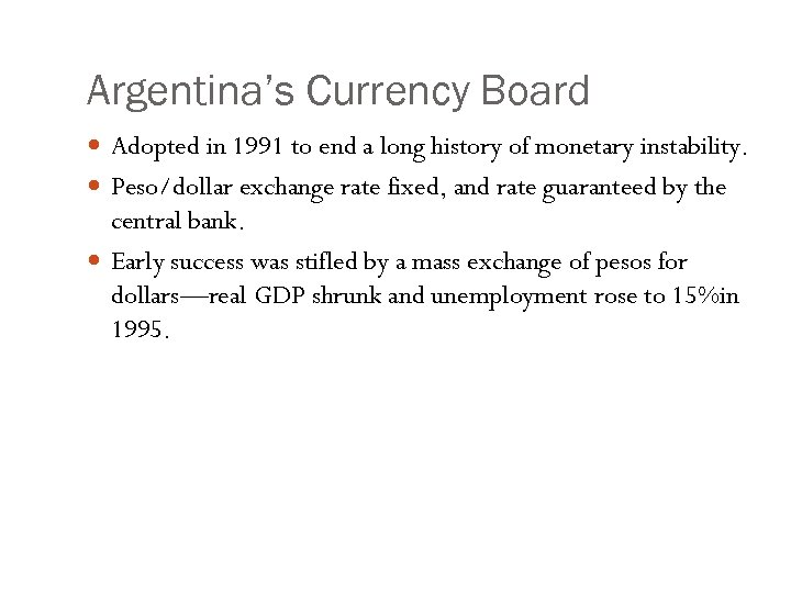 Argentina's Currency Board Adopted in 1991 to end a long history of monetary instability.