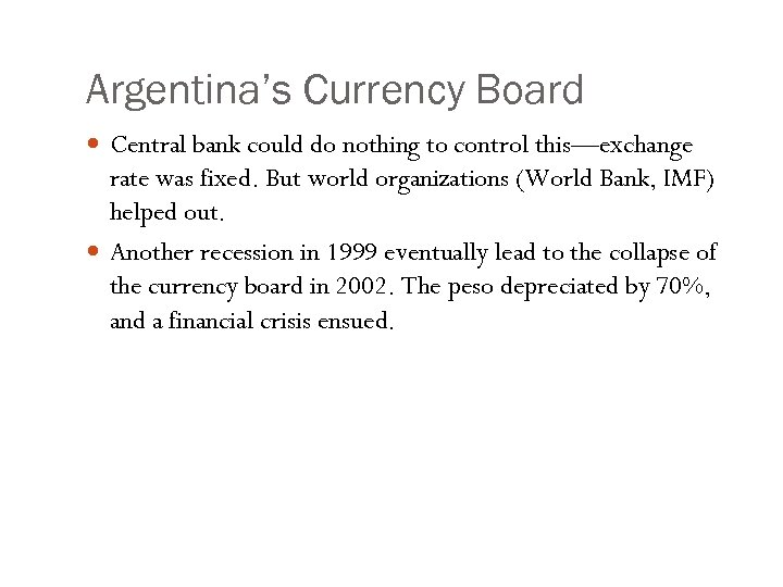 Argentina's Currency Board Central bank could do nothing to control this—exchange rate was fixed.