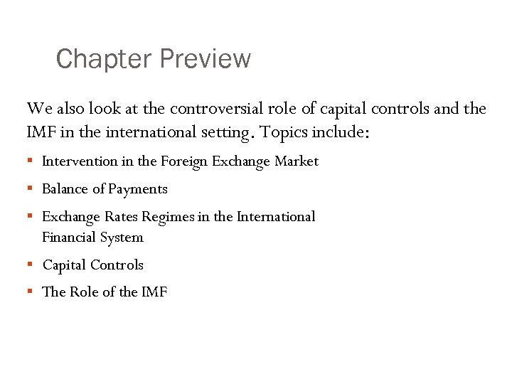 Chapter Preview We also look at the controversial role of capital controls and the