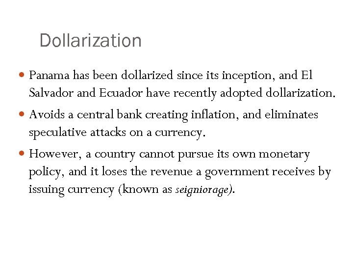 Dollarization Panama has been dollarized since its inception, and El Salvador and Ecuador have