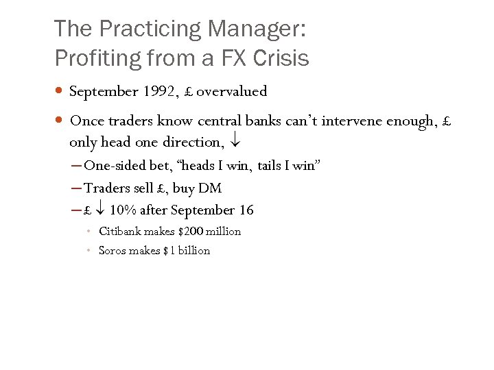 The Practicing Manager: Profiting from a FX Crisis September 1992, £ overvalued Once traders