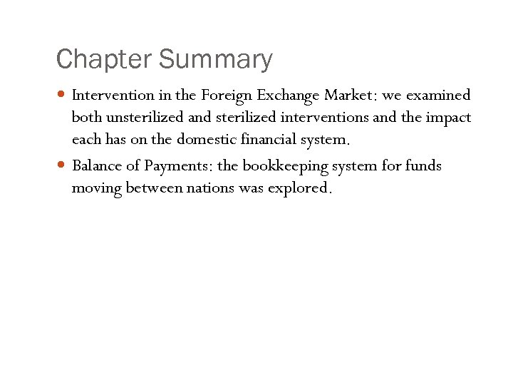 Chapter Summary Intervention in the Foreign Exchange Market: we examined both unsterilized and sterilized