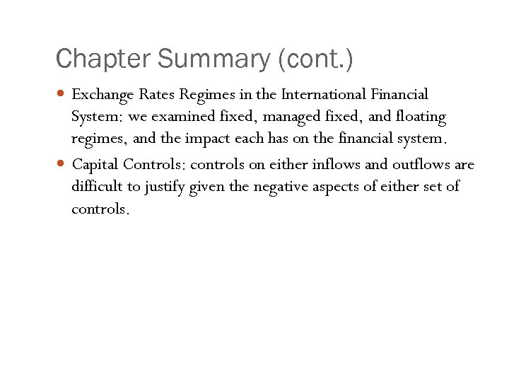 Chapter Summary (cont. ) Exchange Rates Regimes in the International Financial System: we examined