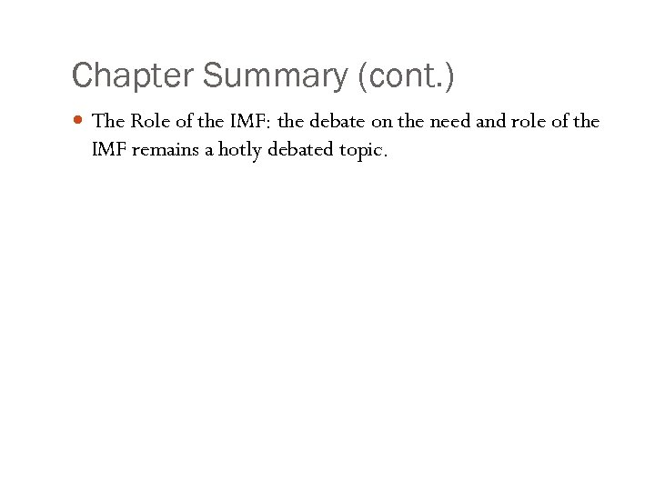 Chapter Summary (cont. ) The Role of the IMF: the debate on the need