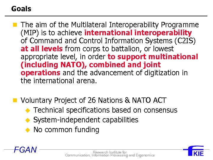 Goals n The aim of the Multilateral Interoperability Programme (MIP) is to achieve international