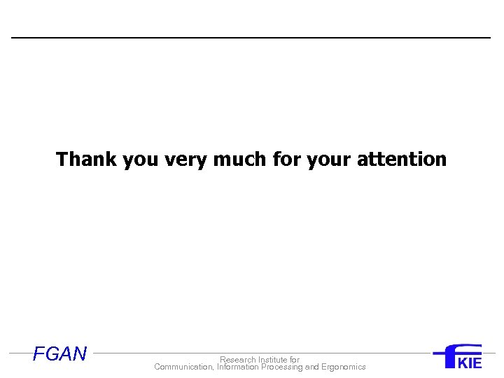 Thank you very much for your attention FGAN Research Institute for Communication, Information Processing