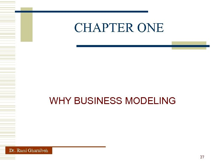 CHAPTER ONE WHY BUSINESS MODELING Dr. Rami Gharaibeh 27
