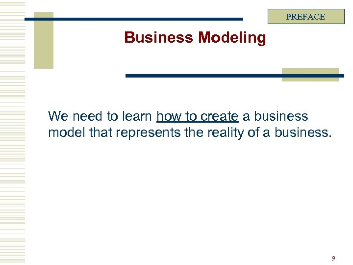 PREFACE Business Modeling We need to learn how to create a business model that