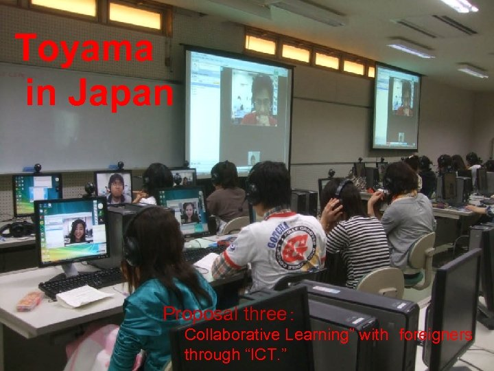 "Toyama in Japan Proposal three:   Collaborative Learning"" with foreigners   through ""ICT. """