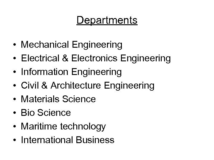 Departments • • Mechanical Engineering Electrical & Electronics Engineering Information Engineering Civil & Architecture