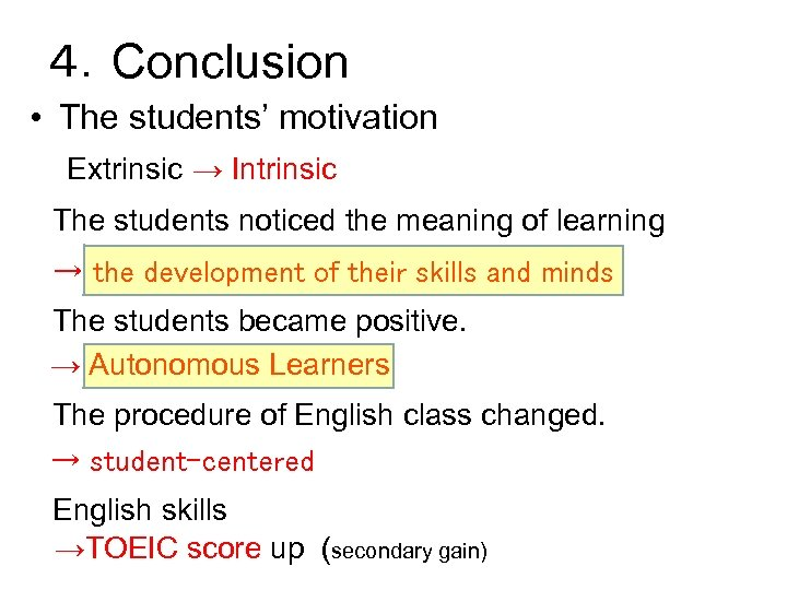 4.Conclusion • The students' motivation   Extrinsic → Intrinsic  The students noticed the meaning