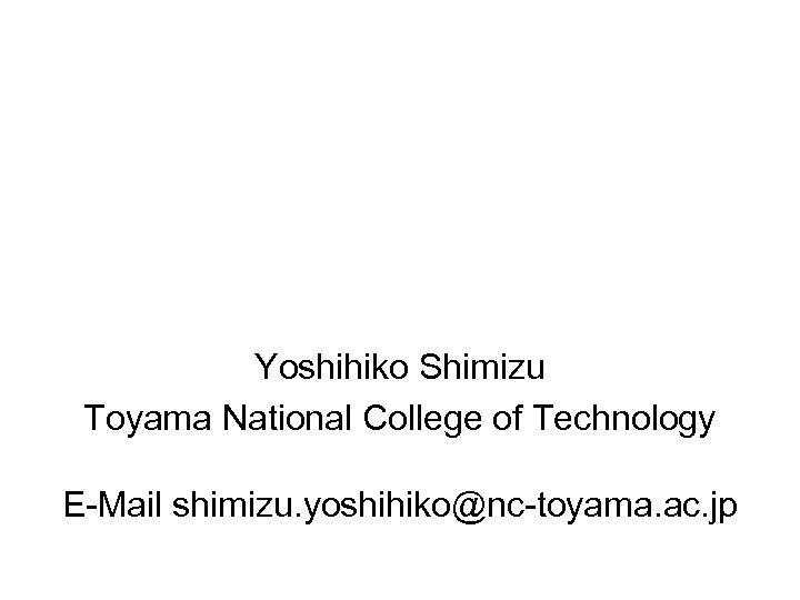 THE COLLAVORATIVE LEARNING MODEL TO ENHANCE STUDNETS' GLOBAL COMPETITIVENESS Yoshihiko Shimizu Toyama National College