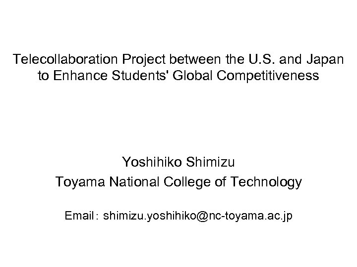 Telecollaboration Project between the U. S. and Japan to Enhance Students' Global Competitiveness Yoshihiko