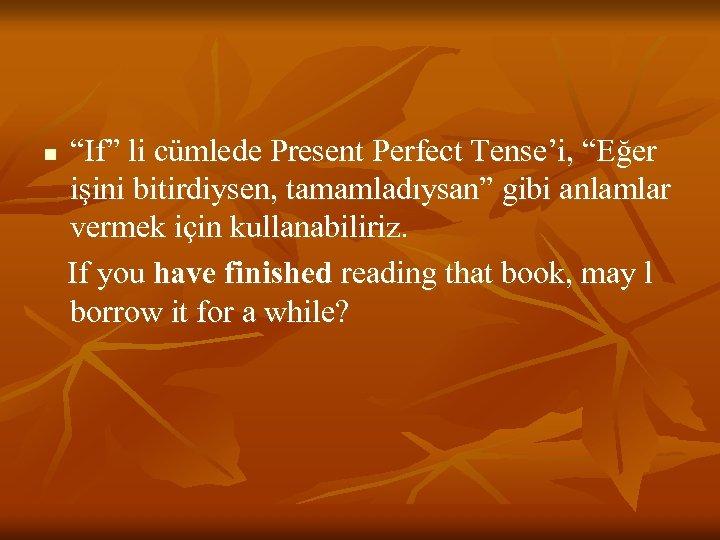 """n """"If"""" li cümlede Present Perfect Tense'i, """"Eğer işini bitirdiysen, tamamladıysan"""" gibi anlamlar vermek"""
