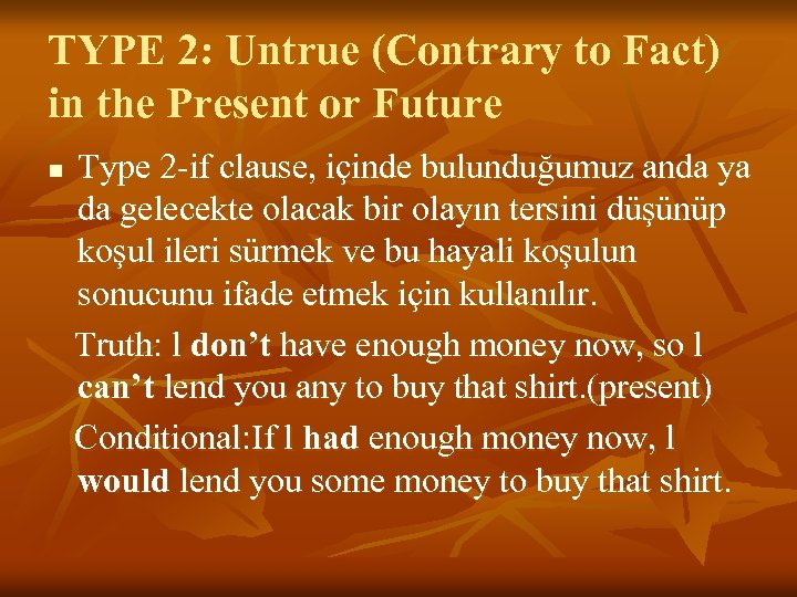 TYPE 2: Untrue (Contrary to Fact) in the Present or Future n Type 2