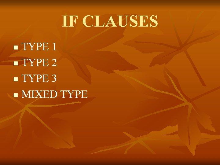 IF CLAUSES TYPE 1 n TYPE 2 n TYPE 3 n MIXED TYPE n