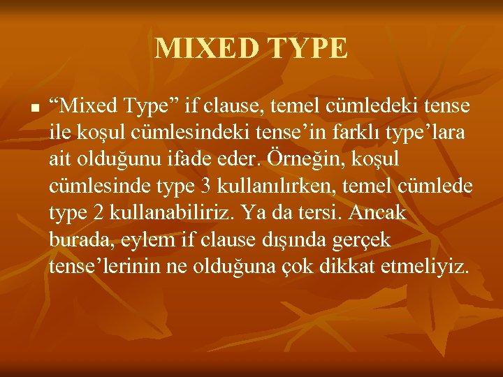 "MIXED TYPE n ""Mixed Type"" if clause, temel cümledeki tense ile koşul cümlesindeki tense'in"