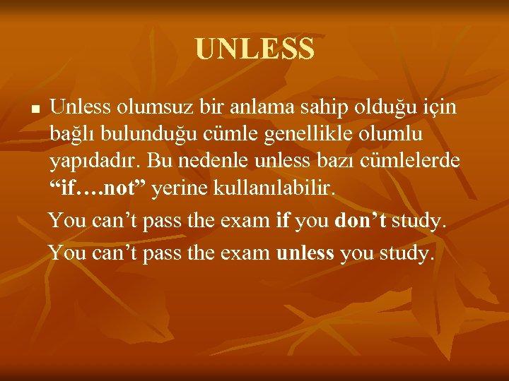 UNLESS n Unless olumsuz bir anlama sahip olduğu için bağlı bulunduğu cümle genellikle olumlu