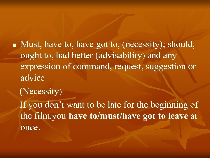 n Must, have to, have got to, (necessity); should, ought to, had better (advisability)
