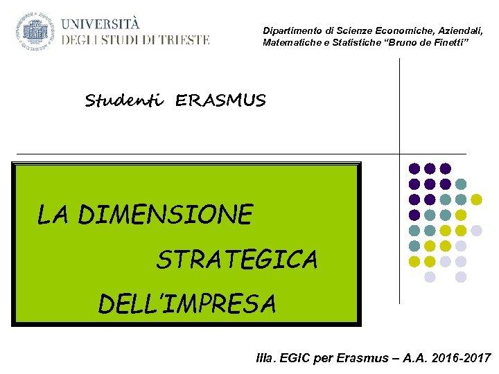 """Dipartimento di Scienze Economiche, Aziendali, Matematiche e Statistiche """"Bruno de Finetti"""" Studenti ERASMUS LA"""