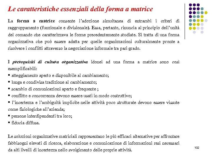 Le caratteristiche essenziali della forma a matrice La forma a matrice consente l'adozione simultanea