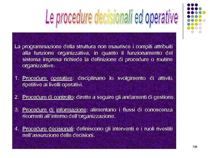 La programmazione della struttura non esaurisce i compiti attribuiti alla funzione organizzativa, in quanto