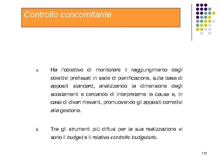 Controllo concomitante a. Ha l'obiettivo di monitorare il raggiungimento degli obiettivi prefissati in sede
