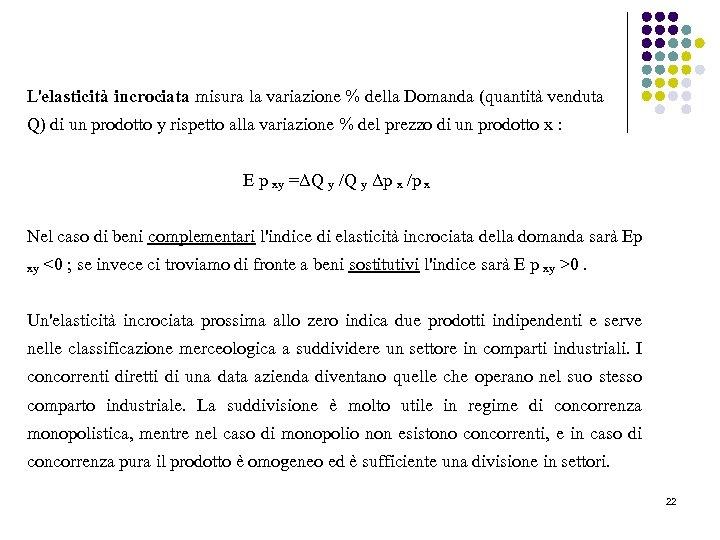 L'elasticità incrociata misura la variazione % della Domanda (quantità venduta Q) di un prodotto