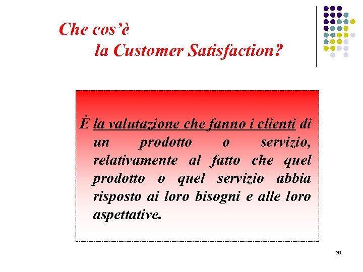 Che cos'è la Customer Satisfaction? È la valutazione che fanno i clienti di un