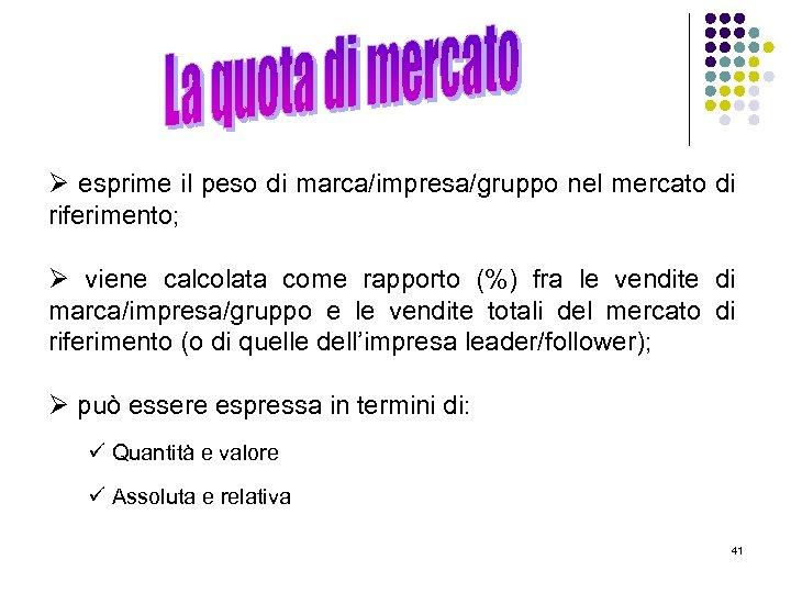 Ø esprime il peso di marca/impresa/gruppo nel mercato di riferimento; Ø viene calcolata come