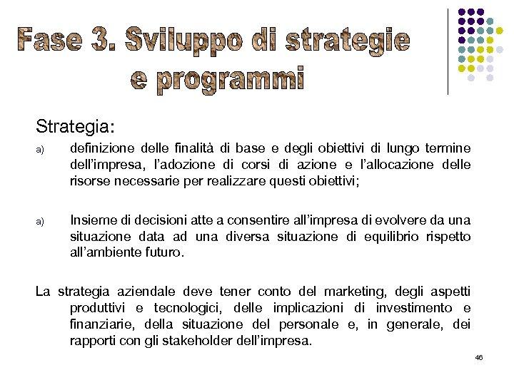 Strategia: a) definizione delle finalità di base e degli obiettivi di lungo termine dell'impresa,