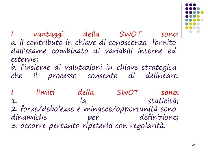 I vantaggi della SWOT sono: a. il contributo in chiave di conoscenza fornito dall'esame