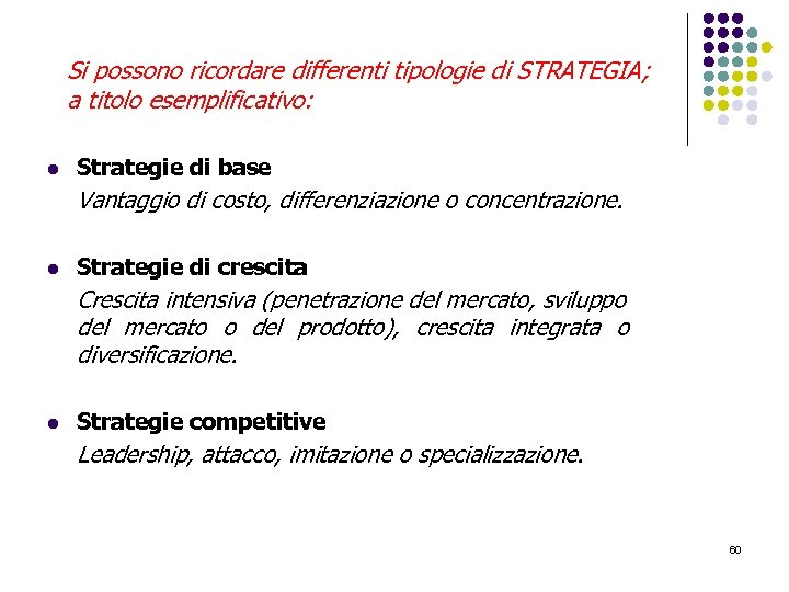 Si possono ricordare differenti tipologie di STRATEGIA; a titolo esemplificativo: l Strategie di base
