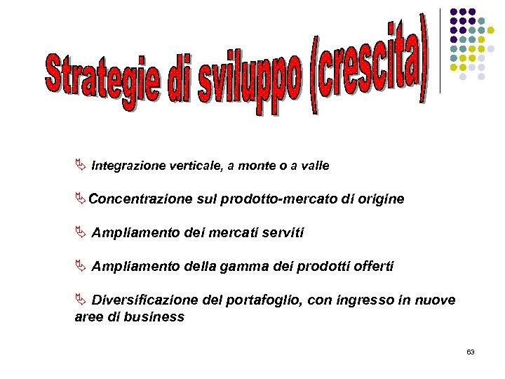 Ä Integrazione verticale, a monte o a valle ÄConcentrazione sul prodotto-mercato di origine Ä